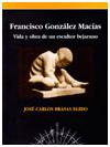2.4 Premio Ciudad de Béjar: Francisco González Macías. Vida y obra de un escultor bejarano.