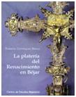 3.2 Varia bejarana. Titulo: La platería del Renacimiento en Béjar.